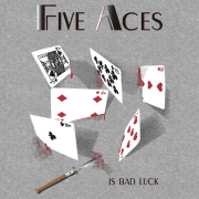 Five Aces is bad luck Keywords: Five Aces is bad luck 5 cards blood