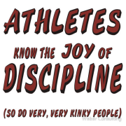 Athletes know the joy of discipline. So do very, very kinky people. Humor and double entendre