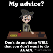 Don't do anything well that you don't want to do again Keywords: dont do, anything, well, dont want, to do, again, funny, office, lazy, humor, work, avoiding