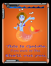 Goldie the mermaid. IF you touch my iPad she'll cut you