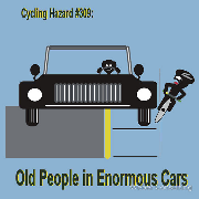 Oldsters in enormous cars cycling hazards