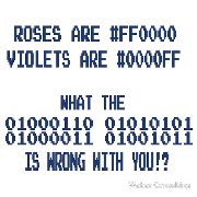 Roses are red violets are blue #ff0000 #0000ff What the binary fuck is wrong with you?
