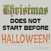 Christmas does not start before halloween. Keywords: Christmas does not start before halloween.